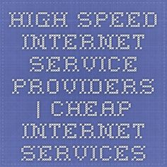 High Speed Internet Service Providers   Cheap Internet Services