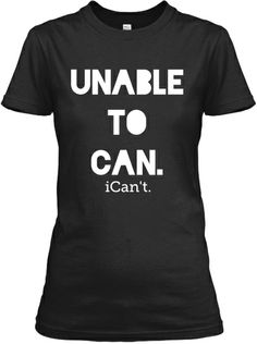 UNABLE to CAN t-shirts | Teespring