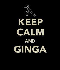 Keep calm and ginga