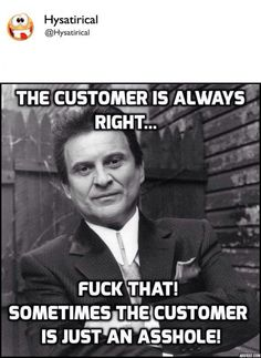 When to Show Bad Customers the Door Funny Quotes, Funny Memes, Jokes, Funny Stuff, Hilarious, Work Quotes, Quotes To Live By, Life Quotes