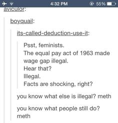 "people like ""it's called deduction use it"" make me angry. they call us out for being uneducated when really they're the uneducated ones. the wage gap is real and it needs to stop."