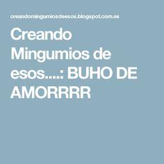 Creando Mingumios de esos....: BUHO DE AMORRRR