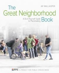 The Great Neighborhood Book: A Do-it-Yourself Guide to Placemaking by Jay Walljasper & Project for Public Spaces (PPS) {book}