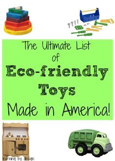 You'll definitely want to check out this list! A huge variety of eco-friendly toys made by American companies for babies to preschoolers.