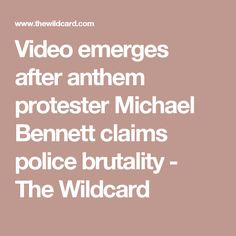 Video emerges after anthem protester Michael Bennett claims police brutality - The Wildcard