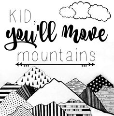 Kid, you'll move mountains #graphicart #graphicdesign #inspiration
