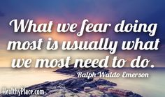 Quote: What we fear doing most is usually what we most need to do. -Ralph Waldo Emerson. www.HealthyPlace.com
