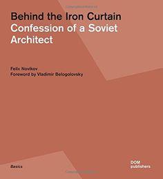 Behind the Iron Curtain: Confession of a Soviet Architect... https://www.amazon.com/dp/3869223596/ref=cm_sw_r_pi_dp_lxlMxbD3JMMRD