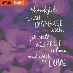 Even if we don't agree with someone, we can disagree agreeably! -Joyce #YEAROFTHANKS #WalkInLove