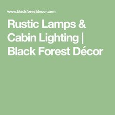 Rustic Lamps & Cabin Lighting | Black Forest Décor