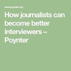 How journalists can become better interviewers – Poynter