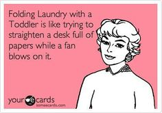 "Isn't it great when they insist on ""helping""? #ecards #toddler #laundry"