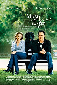 Must Love Dogs is a 2005 romantic comedy film based on Claire Cook's eponymous 2002 novel. Starring Diane Lane and John Cusack