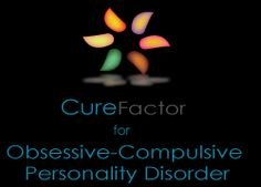 CureFactor for Obsessive-Compulsive Personality Disorder - CureFactor