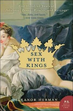 Sex with Kings. 500 years of Adultery, power, rivalry & revenge. For SHAME!  #Books  E. Herman