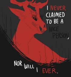 "anon; Could I possibly request a male deer/stag possibly demon/satanic like characteristics with the words ""I've never claimed to be a nice person, nor will I ever"" (a personal quote of mine)"