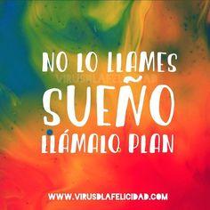 No lo llames sueño llámalo plan. Márcate los pasos a seguir para conseguirlo y ve a por ello!  www.virusdlafelicidad.com  #virusdlafelicidad #buenosdias #pensamiento #frase #frases #frasedeldia #actitud #mensaje #barcelona #optimismo #felicidad #frasevirus #inspiracion
