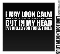 T-shit I May Look Calm, but in My Head I've Killed You Three Times #splitmelon #tactical #tshirt #shirt #guns #military #training