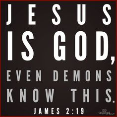 Jas 2:19  Thou believest that there is one God; thou doest well: the devils also believe, and tremble.