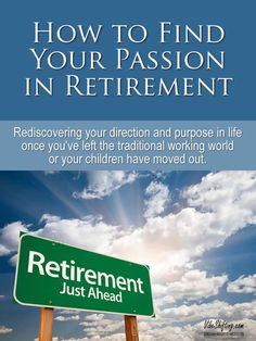 How to find your passion in retirement or after your kids have moved out. Lots of people view retiring as a Holy Grail of happiness, but then find themselves feeling lost or bored when it finally happens. Here's what to do about it.