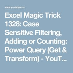 Excel Magic Trick 1328: Case Sensitive Filtering, Adding or Counting: Power Query (Get & Transform) - YouTube