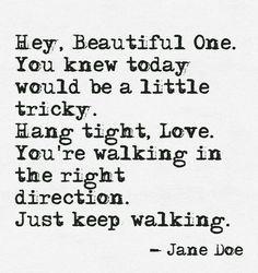 Hey, Beautiful One. You knew today would be a little tricky. You're walking in the right direction. Just keep walking. Life Quotes Love, Great Quotes, Me Quotes, Motivational Quotes, Inspirational Quotes, Quotes Images, Tribe Quotes, Good Quotes To Live By, Qoutes