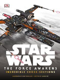Star Wars: The Force Awakens Incredible Cross-Sections Book - Kemp Remillard