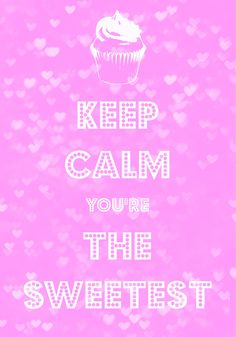 keep calm you're the sweetest / Created with Keep Calm and Carry On for iOS #keepcalm #valentine #cupcake
