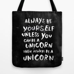 Always be yourself. Unless you can be a unicorn, then always be a unicorn. by WEAREYAWN as a high quality Tote Bag. Free Worldwide Shipping available at Society6.com from 11/26/14 thru 12/14/14. Just one of millions of products available.