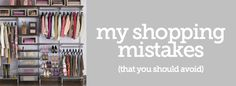 Shopping Mistakes I've Made       *Not Specific Enough  *Compromising on Fit, Style, or Quality  *Doesn't Fit My Lifestyle   *Hadn't Defined My Style