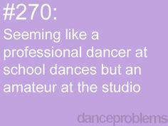 thanks to the talent show ( which i danced my choreography) every one talked to me but in dance class, amateur