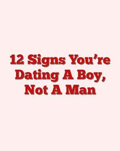 12-signs-youre-dating-a-boy-not-a-man