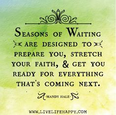 Seasons of Waiting are designed to prepare you, stretch your faith & get you ready for everything that's coming next. - Mandy Hale
