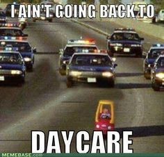 I ain't going back to daycare! hahaha!!