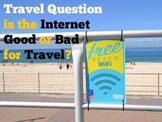 Travel And The Internet, Good Or Bad Mix?