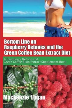 Bottom Line on Raspberry Ketones and the Green Coffee Bean Extract Diet: A…
