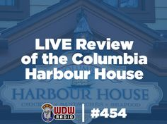 WDW Radio # 454 – Columbia Harbour House LIVE Review - www.wdwradio.com