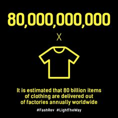 It is estimated that 80 billion items of clothing are delivered out of factories annually worldwide #FashRev #LightTheWay
