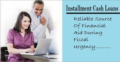 Installment Cash Loans – A Better And Flexible Loan Option For Working Class People!