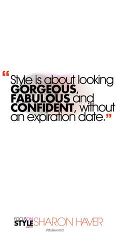 Style is about looking gorgeous, fabulous and confident, without an expiration date. Subscribe to the daily #styleword here: http://www.focusonstyle.com/styleword/ #quotes #styletips