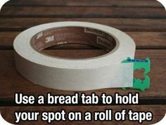 Use a bread tab to hold your spot on a roll of tape
