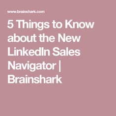 5 Things to Know about the New LinkedIn Sales Navigator | Brainshark