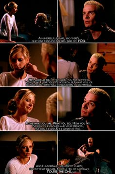 love this moment... Spike loved Buffy better than anyone else because he truly understood her and accepted her for everything that she was.