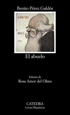 El abuelo / Benito Pérez Galdós ; edición de Rosa Amor del Olmo - Madrid : Cátedra, 2013