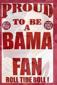 PROUD TO BE A BAMA FAN(: