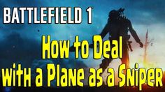 Battlefield 1 - How to Deal with a Plane as a Sniper Battlefield 1 Ps4, Xbox One, Plane, Airplane, Airplanes, Aircraft, Planes