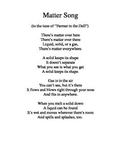 "This song, set to the tune of ""Farmer in the Dell,"" is great for teaching properties of matter. I used it with my 2nd graders and they loved it, but it would also work for older grades. Enjoy!"