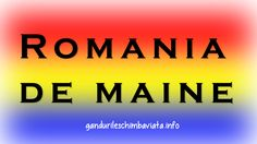 Romania de maine - Gandurile Schimba Viata One In A Million, Maine, Wallpapers, Wallpaper, Backgrounds