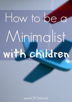 It's possible to be minimalist with children! If you're considering the minimalism lifestyle and have children these tips will help you easily simplify!