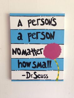 A Person's a Person no Matter how Small - Dr. Suess quote acrylic painting on 11x14 canvas. by PaintTheStarsStudio on Etsy https://www.etsy.com/listing/239005944/a-persons-a-person-no-matter-how-small